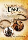 Unshackle the Dark Continent: Africa Must Be Rescued from the West, Their Puppets and Cronies by Eric Ikenna Nwokedi (Hardback, 2011)