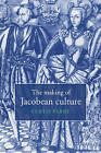 The Making of Jacobean Culture: James I and the Renegotiation of Elizabethan Literary Practice by Curtis Perry (Paperback, 2006)