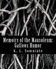 Memoirs of the Mausoleum: Gallows Humor by K L Somniate (Paperback / softback, 2016)