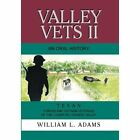 Valley Vets II an Oral History: Texan Korean and Vietnam Veterans of the Lower Rio Grande Valley by William L Adams (Paperback / softback, 2004)