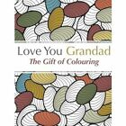 Love You Grandad: The Gift of Colouring by Christina Rose (Paperback / softback, 2015)