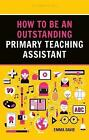 How to be an Outstanding Primary Teaching Assistant by Emma Davie (Paperback, 2017)