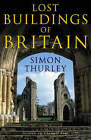 The Lost Buildings of Britain by Simon Thurley (Hardback, 2004)