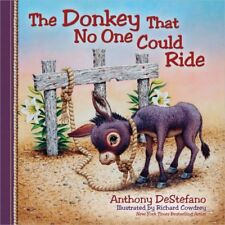 The Donkey That No One Could Ride by Anthony DeStefano (2012, Hardcover)