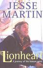 Lionheart: Journey of the Human Spirit: A Journey of the Human Spirit by Jesse Martin (Paperback, 2000)