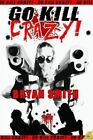 Go Kill Crazy! by Bryan Smith (Paperback / softback)