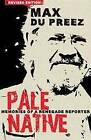 Pale Native: Memories of a Renegade Reporter by Max du Preez (Paperback, 2009)