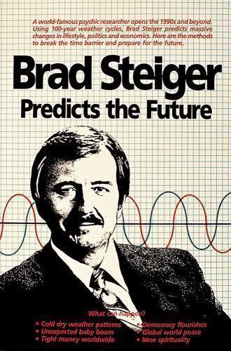 Brad Steiger Predicts the Future by Brad Steiger