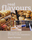 Real Flavours: The Handbook of Gourmet and Deli Ingredients by Glynn Christian (Paperback, 2005)