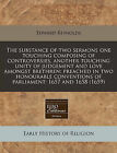 The Substance of Two Sermons One Touching Composing of Controversies, Another Touching Unity of Judgement and Love Amongst Brethren: Preached in Two Honourable Conventions of Parliament: 1657 and 1658 (1659) by Edward Reynolds (Paperback / softback, 2010)