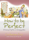 How to be Perfect: A Treasury of Tips from a Vicarage Goddess by Catherine Fox (Paperback, 2003)