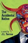 The Accidental Native by J L Torres (Hardback, 2013)