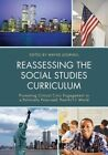 Reassessing the Social Studies Curriculum: Promoting Critical Civic Engagement in a Politically Polarized, Post-9/11 World by Rowman & Littlefield (Paperback, 2016)