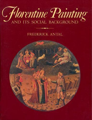 Florentine Painting and its Social Background by Antal, Frederic