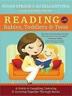 Reading with Babies, Toddlers & Twos  : A Guide to Laughing, Learning & Growing Together Through Books by Susan Straub, K J Dell'antonia (Paperback / softback, 2013)