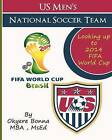 U.S. Men's National Soccer Team: Looking Up to 2014 Fifa World Cup by Mba Okyere Bonna (Paperback / softback, 2012)