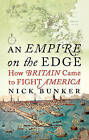 An Empire On The Edge: How Britain Came To Fight America by Nick Bunker (Hardback, 2015)