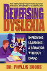 Reversing Dyslexia: Improving Learning & Behavior without Drugs by Phyllis Books (Paperback, 2013)