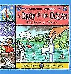 Science Works: A Drop in the Ocean : The Story of Water by Jacqui Bailey...