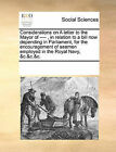 Considerations on a Letter to the Mayor of ----, in Relation to a Bill Now Depending in Parliament, for the Encouragement of Seamen Employed in the Royal Navy, &C.&C.&C. by Multiple Contributors (Paperback / softback, 2010)