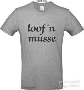 T-Shirt-loofn-musse-Mopedjungs-Hercules-Zuendapp-Kreidler-Vespa-Sachs-BMW-Mofa
