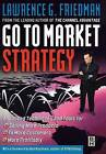 Go to Market Strategy: Advanced Techniques and Tools for Selling More Products to More Customers More Profitably by Lawrence Friedman (Hardback, 2002)