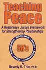 Teaching Peace: A Restorative Justice Framework for Strengthening Relationships by Beverly B Title (Paperback / softback, 2011)