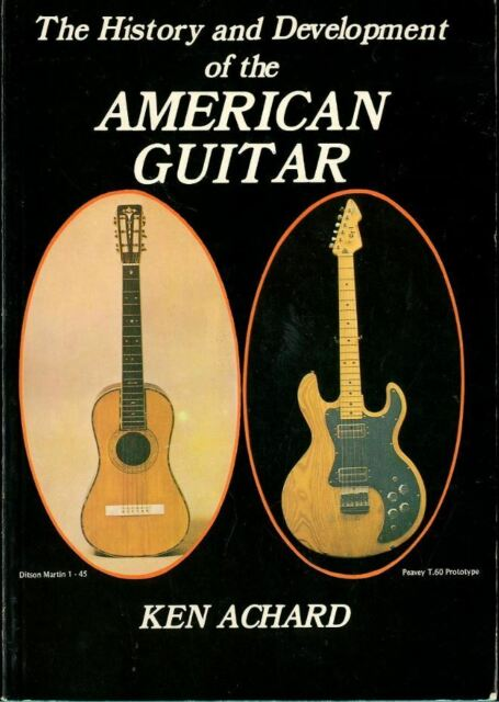 History and Development of the American Guitar by Ken Achard