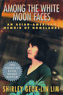 Among the White Moon Faces: An Asian-American Memoir of Homelands by Shirley Lim (Paperback, 1996)