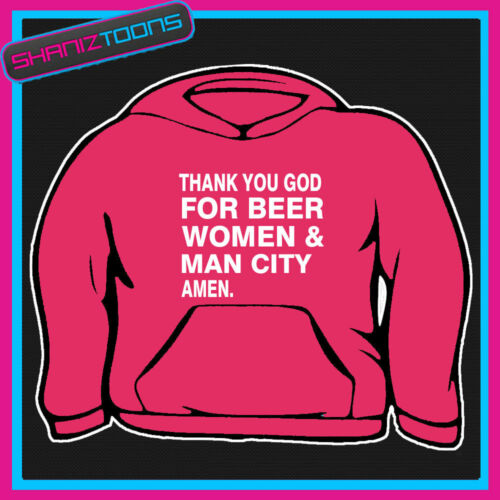 THANK YOU GOD FOR BEER WOMEN /&  MAN CITY FOOTBALL HOODY HOODIE