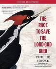 The Race to Save the Lord God Bird by Phillip Hoose (Paperback / softback, 2016)