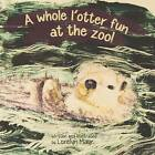 A Whole L'Otter Fun at the Zoo! by Lorelyn Mayr (Paperback / softback, 2013)