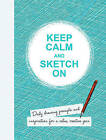 Keep Calm and Sketch on: Daily Drawing Prompts and Inspiration for a Calm, Creative Year by Lizzie Cornwall (Paperback, 2016)