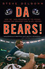 Da Bears!: How the 1985 Monsters of the Midway Became the Greatest Team in NFL History by Steve Delsohn (Paperback / softback, 2011)