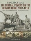 The Central Powers on the Russian Front 1914 -1918 by David Bilton (Paperback, 2014)
