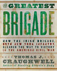 The Greatest Brigade: The History of the Civil War's Most Important and Complicated Unit, the Irish Brigade, 69th Infantry by Thomas J. Craughwell (Paperback, 2011)