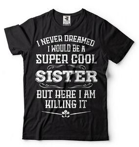 Gift For Sister Funny Super Cool Sister T-shirt  Birthday Gift For Sister Shirt
