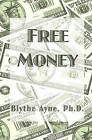 Free Money by Ph D Blythe Ayne (Paperback / softback, 2008)