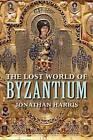 The Lost World of Byzantium by Jonathan Harris (Hardback, 2015)