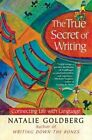 The True Secret of Writing: Connecting Life with Language by Natalie Goldberg (Paperback / softback, 2014)