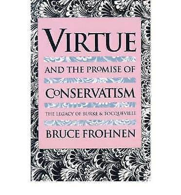 Virtue & the Promise of Convervatism: The Legacy of Burke and Tocqueville by...