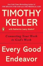 Every Good Endeavor : Connecting Your Work to God's Work by Timothy Keller (2014, Paperback)