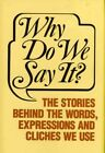 Why Do We Say it?: The Stories behind the Words, Expressions and Cliches We Use by Sandstone Publishing (Paperback, 1985)