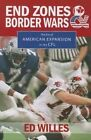 End Zones and Border Wars: The Era of American Expansion in the CFL by Ed Willes (Paperback / softback, 2013)