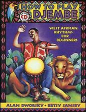 How to Play Djembe : West African Rhythms for Beginners by Alan Dworsky and...