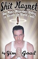 Shit Magnet: One Man's Miraculous Ability to Absorb the World's Guilt, Jim Goad,