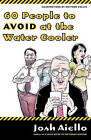 60 People to Avoid at the Water Cooler by Josh Aiello (Paperback / softback, 2004)