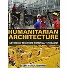 Humanitarian Architecture: 15 Stories of Architects Working After Disaster by Esther Charlesworth (Paperback, 2014)