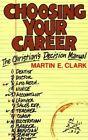 Choosing Your Career by Martin E. Clark (Paperback)