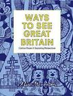 Ways to See Great Britain: Curious Places and Surprising Perspectives by Alice Stevenson (Hardback, 2017)